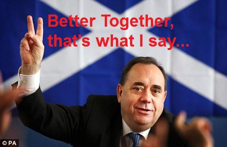 Alex Salmond: Better Together, that's what I say