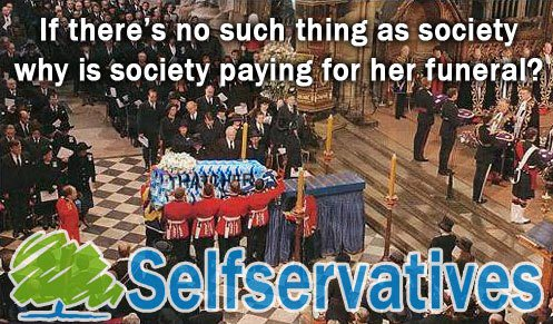 If there's no such thing as society, why is society paying for her funeral?